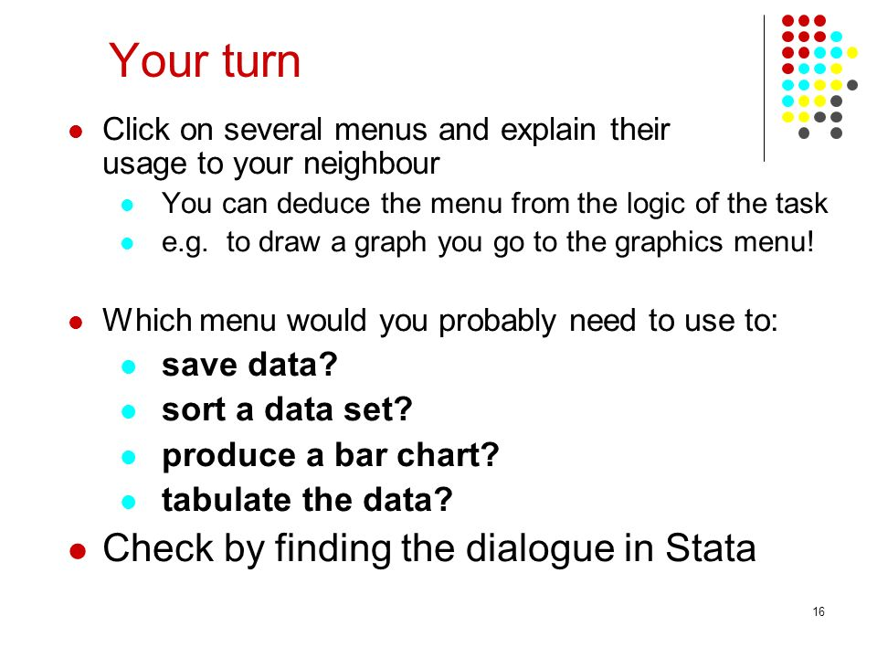 16 Your turn Click on several menus and explain their usage to your neighbour You can deduce the menu from the logic of the task e.g.