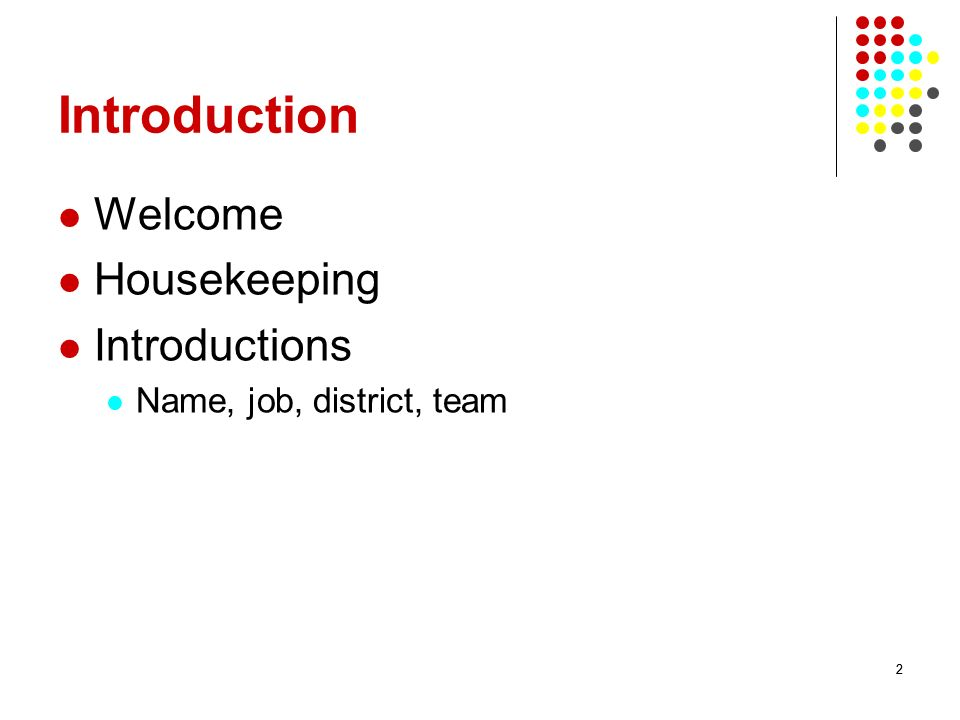 22 Introduction Welcome Housekeeping Introductions Name, job, district, team