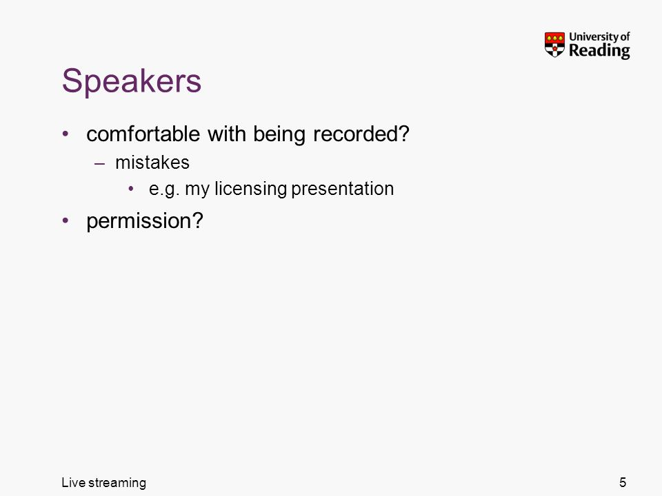 Live streaming Speakers comfortable with being recorded? –mistakes e.g. my licensing presentation permission? 5