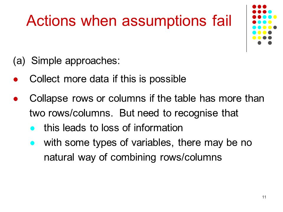 11 (a) Simple approaches: Collect more data if this is possible Collapse rows or columns if the table has more than two rows/columns.