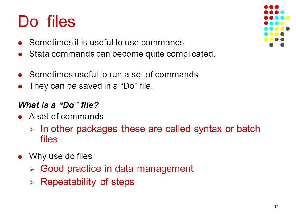 17 Do files Sometimes it is useful to use commands Stata commands can become quite complicated.