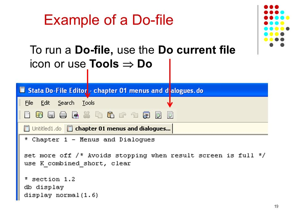 19 Example of a Do-file To run a Do-file, use the Do current file icon or use Tools Do