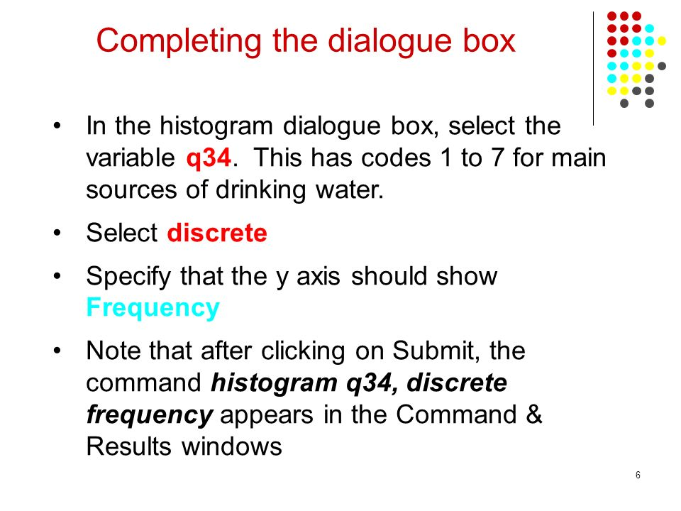 6 Completing the dialogue box In the histogram dialogue box, select the variable q34.