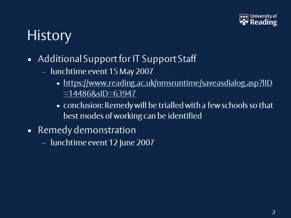 History Additional Support for IT Support Staff – lunchtime event 15 May 2007 https://www.reading.ac.uk/nmsruntime/saveasdialog.asp?lID =14486&sID=639