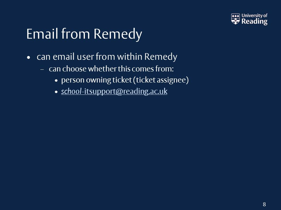 Email from Remedy can email user from within Remedy – can choose whether this comes from: person owning ticket (ticket assignee) school-itsupport@read