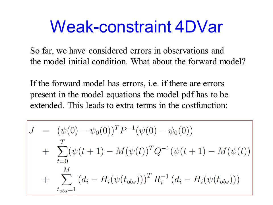 4DVar The total costfunction that we have to minimize now becomes: in which the measurement operator H i contains the forward model: defined as