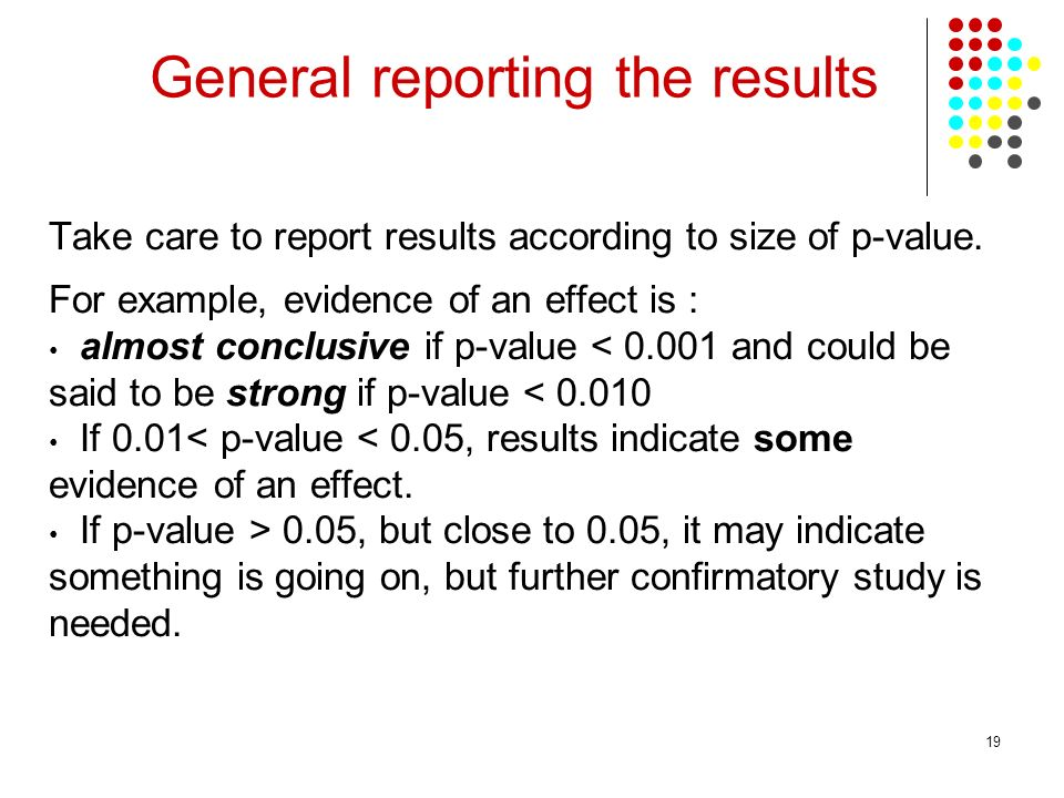 19 Take care to report results according to size of p-value.