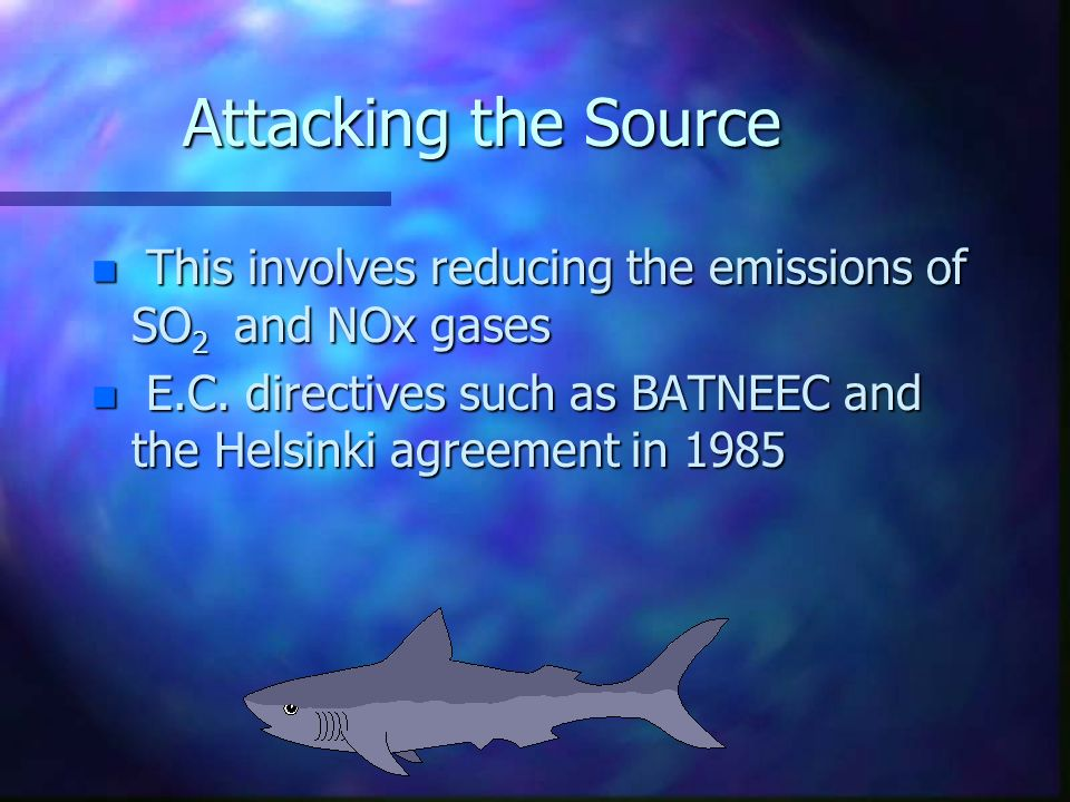 Solutions to acidification n Two ways of attacking acidification – Stop air pollution at its source and so reduce acid rain.
