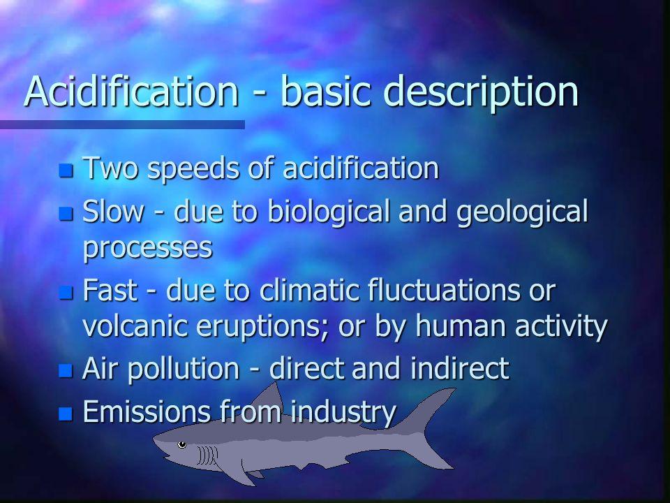 Acidification - definition n Change towards more acidic conditions in: n Rain and cloud water n Lakes n Rivers n Groundwater n Soils