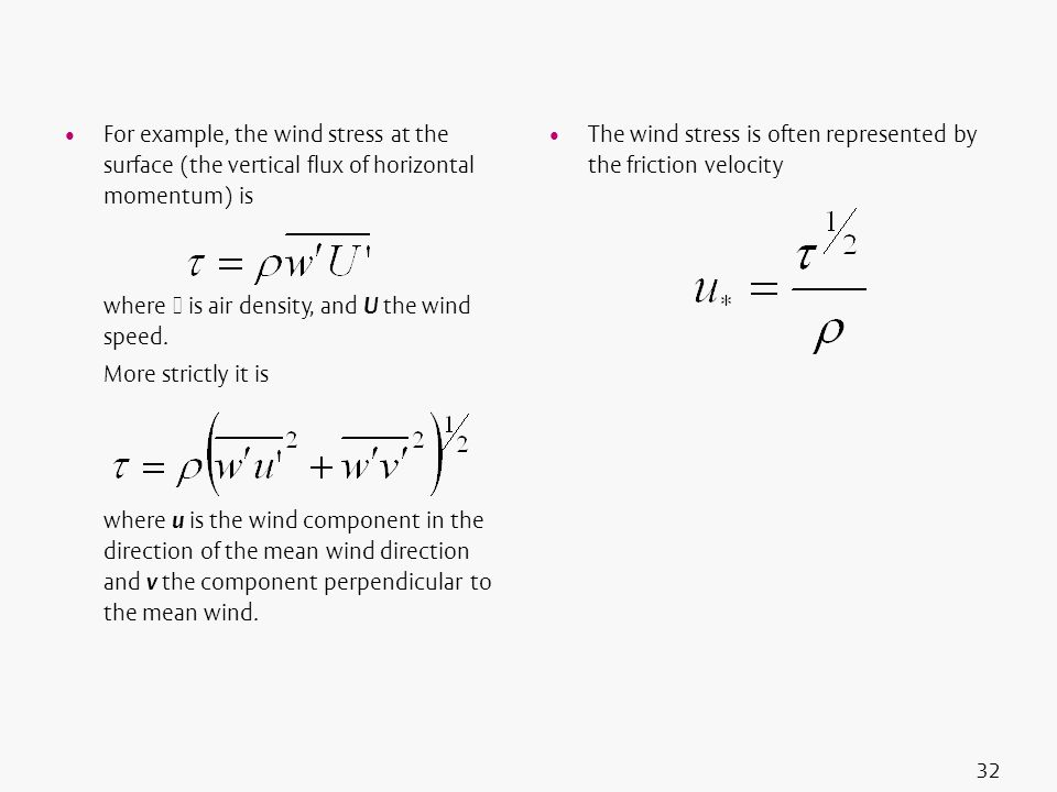32 For example, the wind stress at the surface (the vertical flux of horizontal momentum) is where is air density, and U the wind speed. More strictly