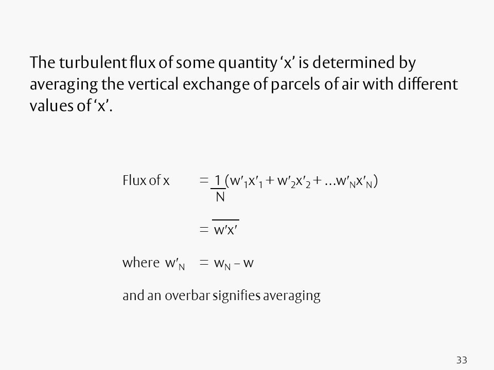 33 The turbulent flux of some quantity x is determined by averaging the vertical exchange of parcels of air with different values of x. Flux of x = 1