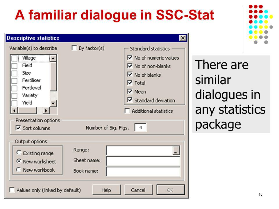 10 A familiar dialogue in SSC-Stat There are similar dialogues in any statistics package