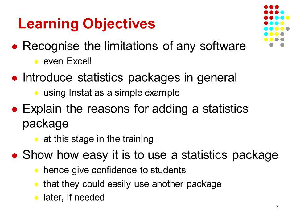 2 Learning Objectives Recognise the limitations of any software even Excel.