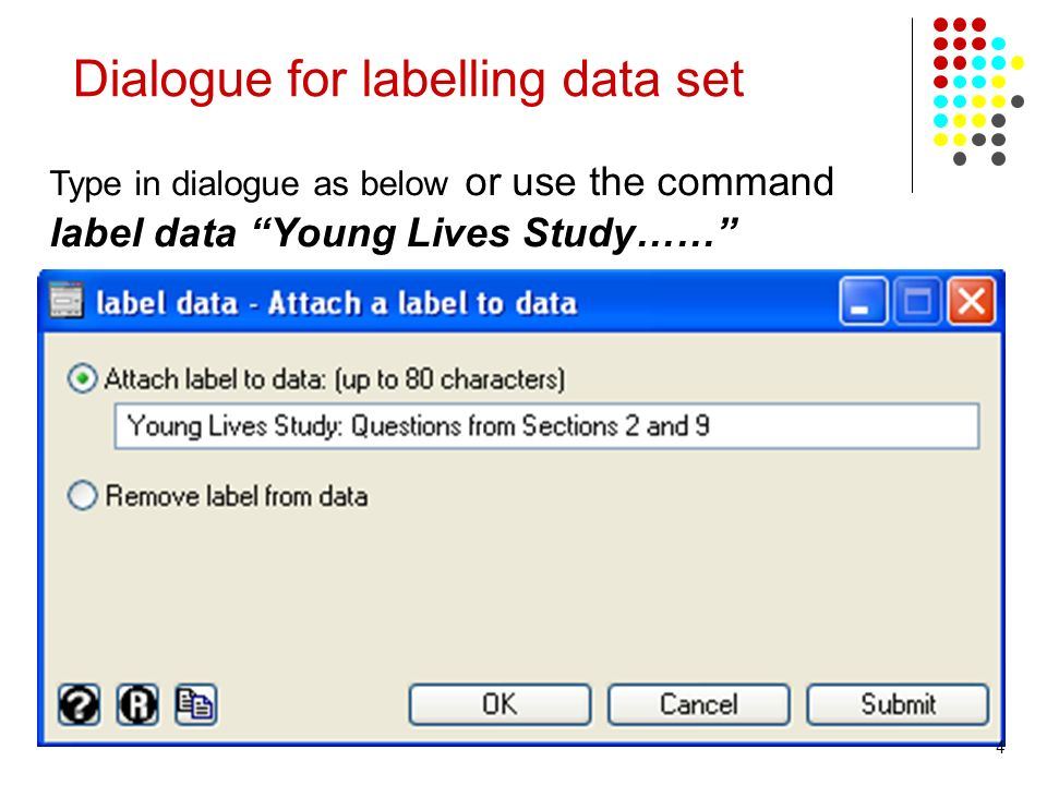 5 Dialogue for labelling data set Type in dialogue as below or use the command label data Young Lives Study…… 4