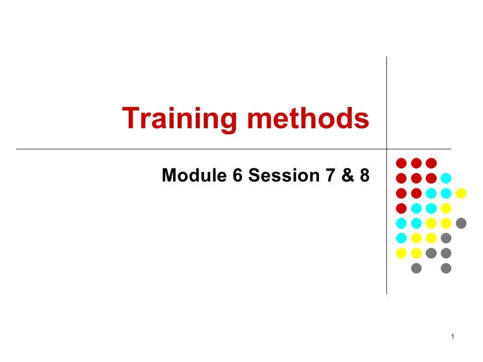1 Training methods Module 6 Session 7 & 8