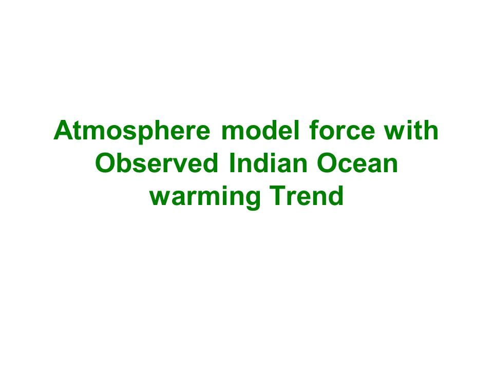 Atmosphere model force with Observed Indian Ocean warming Trend