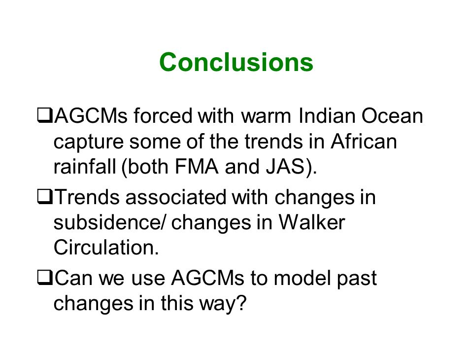 Conclusions AGCMs forced with warm Indian Ocean capture some of the trends in African rainfall (both FMA and JAS).