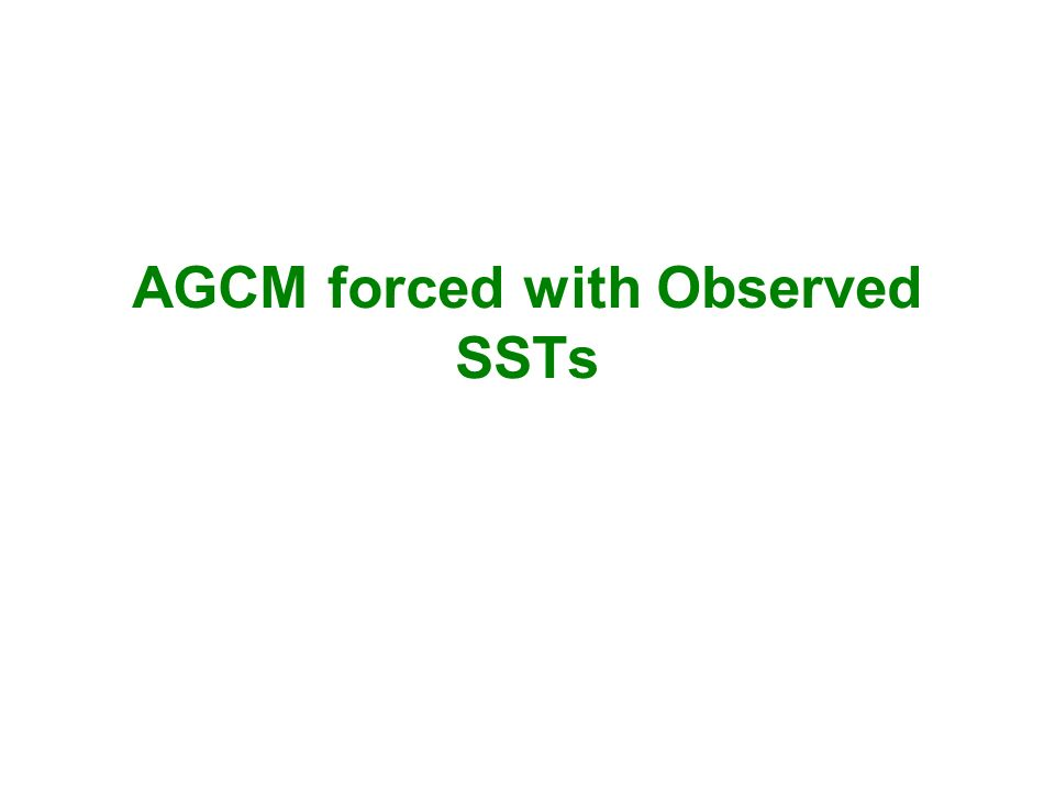 AGCM forced with Observed SSTs