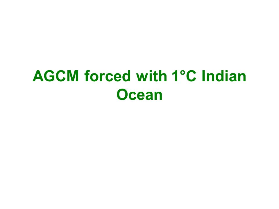 AGCM forced with 1°C Indian Ocean