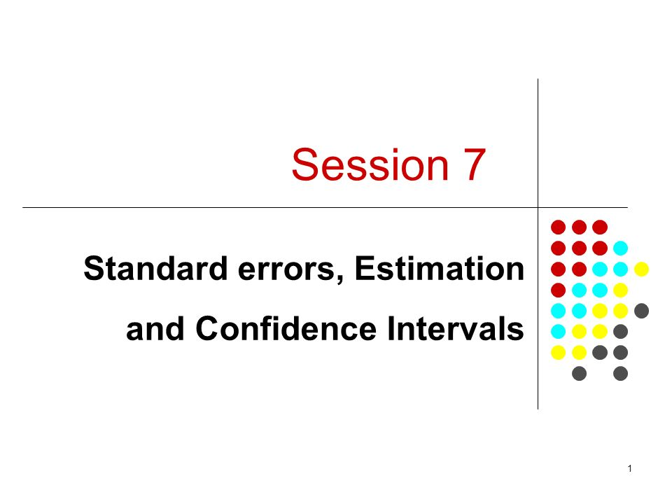 1 Session 7 Standard errors, Estimation and Confidence Intervals