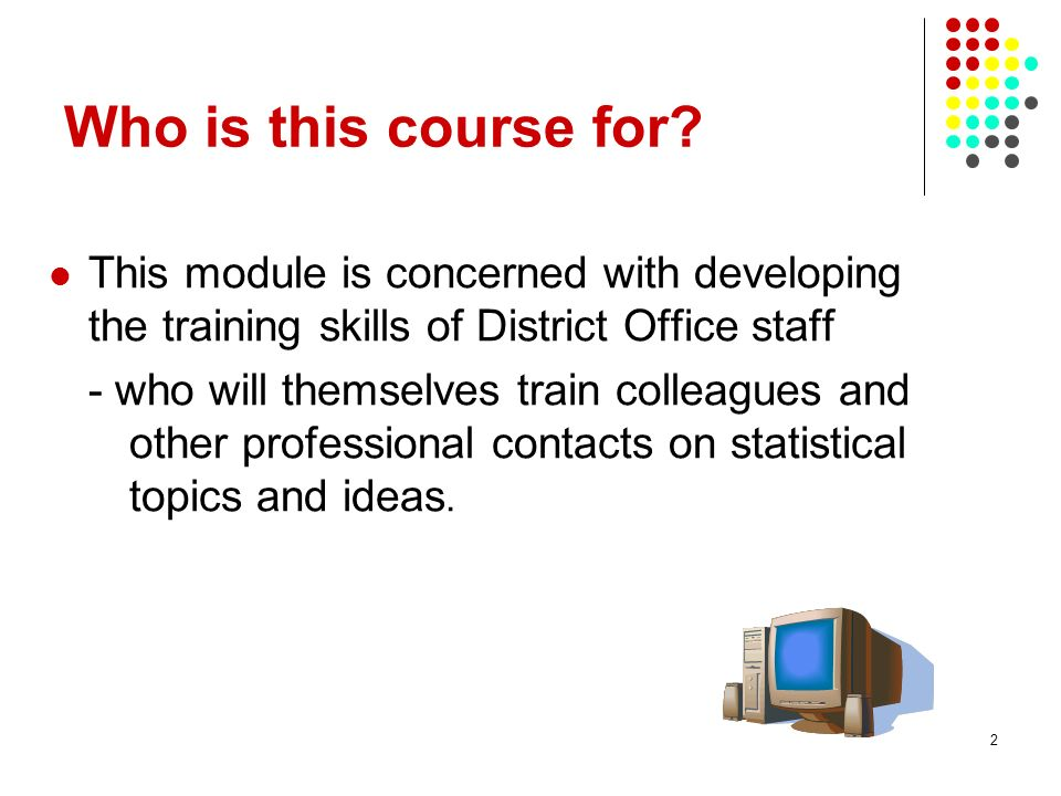 13 Learning objectives (session) Describe the content and objectives of this course Outline opposing teaching styles Name factors that impact on motivation to learn Be aware of the ways that adults learn Start thinking about how to take this into account when training