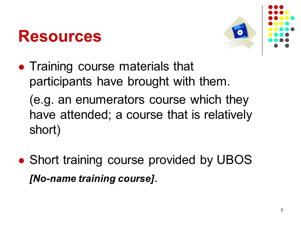 9 Courses brought by participants (enumerators course) These courses serve to illustrate how well participants understand the requirements of training courses.
