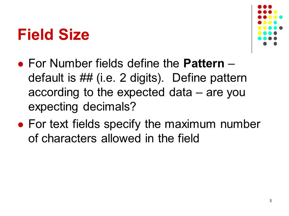 Field Size For Number fields define the Pattern – default is ## (i.e. 2 digits). Define pattern according to the expected data – are you expecting dec