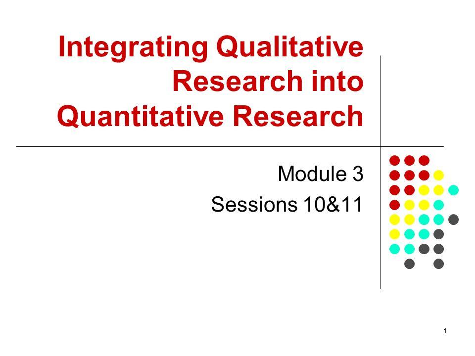 1 Integrating Qualitative Research into Quantitative Research Module 3 Sessions 10&11