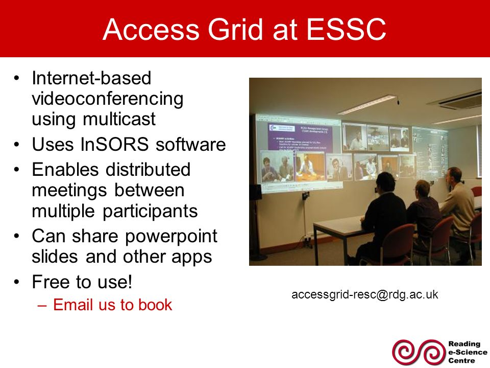 Access Grid at ESSC Internet-based videoconferencing using multicast Uses InSORS software Enables distributed meetings between multiple participants C