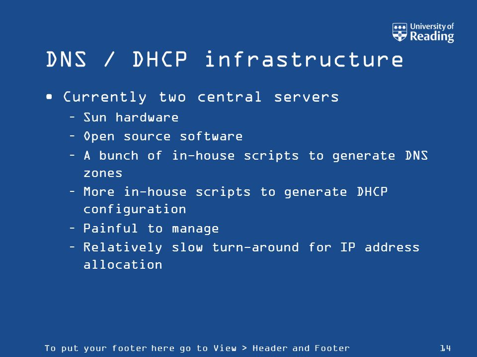 To put your footer here go to View > Header and Footer14 DNS / DHCP infrastructure Currently two central servers –Sun hardware –Open source software –