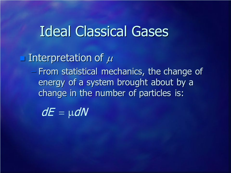 Ideal Classical Gases Interpretation of Interpretation of –From statistical mechanics, the change of energy of a system brought about by a change in t