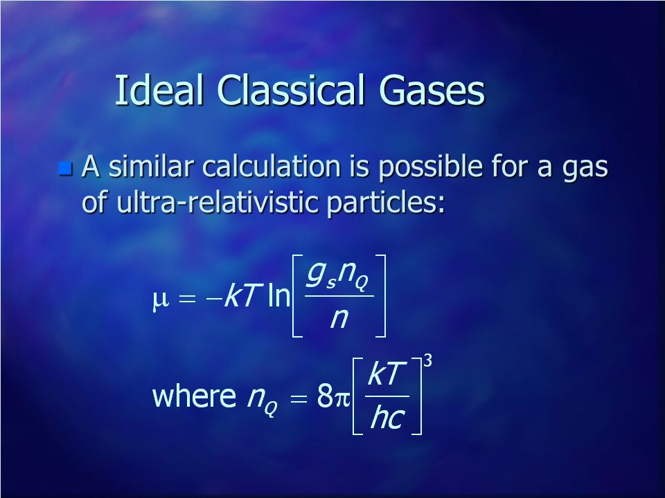 Ideal Classical Gases n A similar calculation is possible for a gas of ultra-relativistic particles: