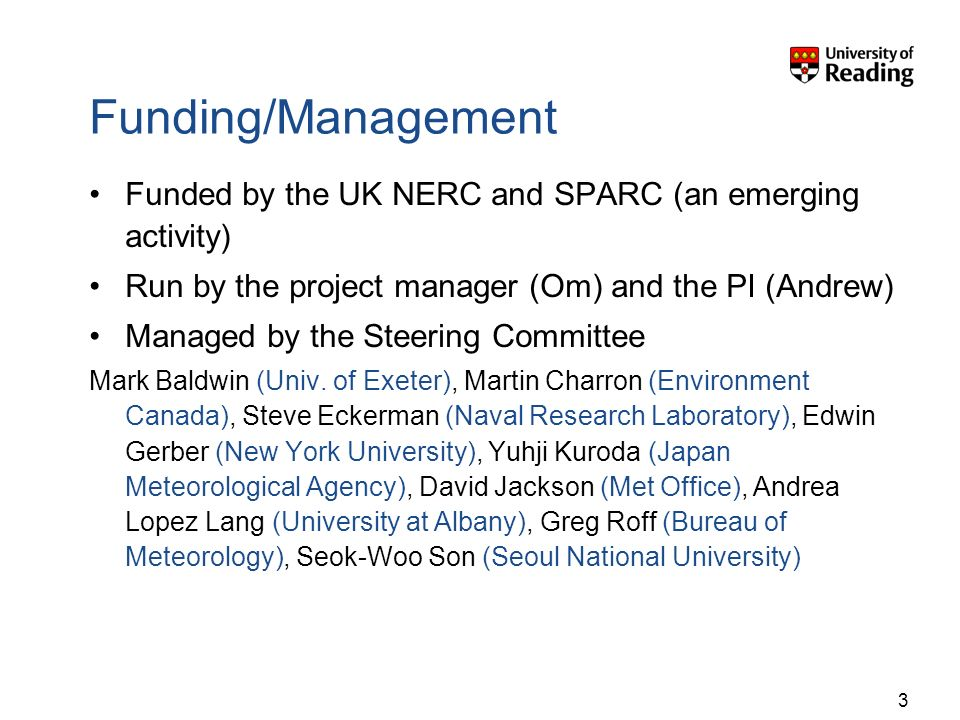 Funding/Management Funded by the UK NERC and SPARC (an emerging activity) Run by the project manager (Om) and the PI (Andrew) Managed by the Steering Committee Mark Baldwin (Univ.