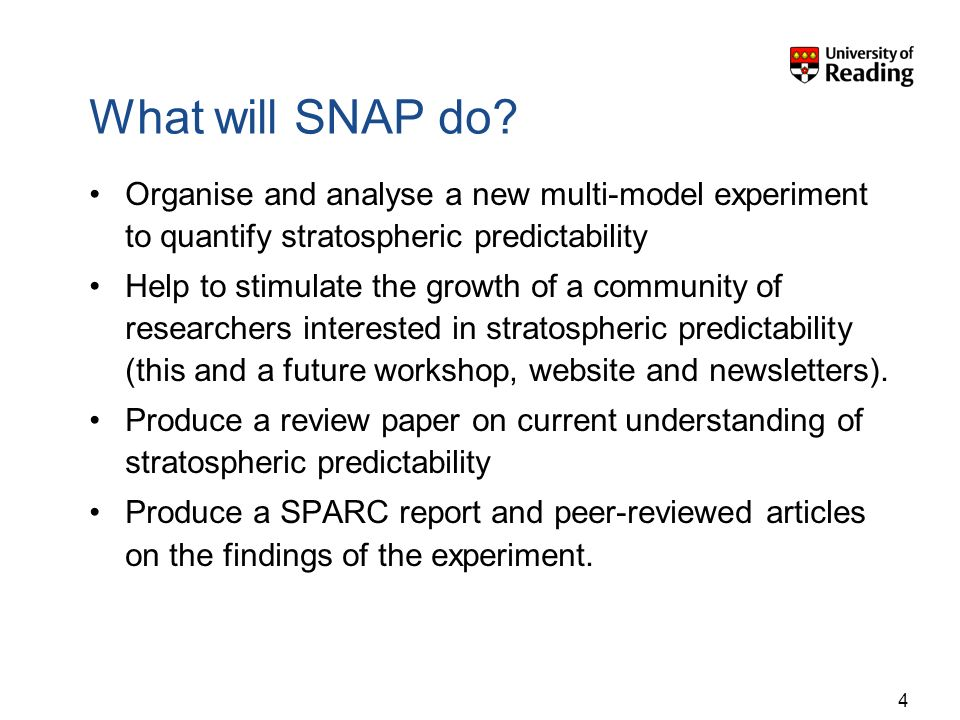What will SNAP do? Organise and analyse a new multi-model experiment to quantify stratospheric predictability Help to stimulate the growth of a commun