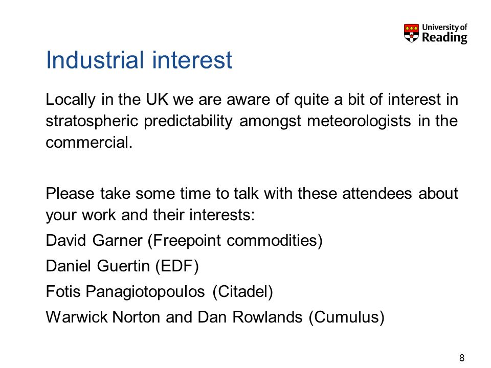 Industrial interest Locally in the UK we are aware of quite a bit of interest in stratospheric predictability amongst meteorologists in the commercial.