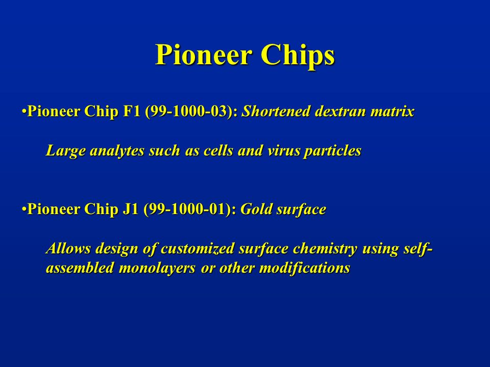 Pioneer Chips Pioneer Chip F1 (99-1000-03): Shortened dextran matrixPioneer Chip F1 (99-1000-03): Shortened dextran matrix Large analytes such as cell