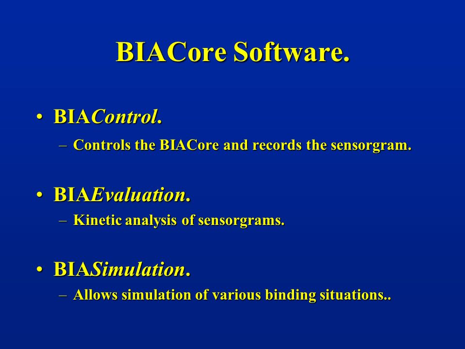 BIACore Software. BIAControl.BIAControl. –Controls the BIACore and records the sensorgram. BIAEvaluation.BIAEvaluation. –Kinetic analysis of sensorgra