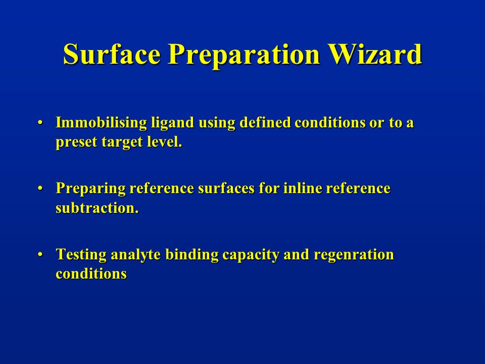 Surface Preparation Wizard Immobilising ligand using defined conditions or to a preset target level.Immobilising ligand using defined conditions or to