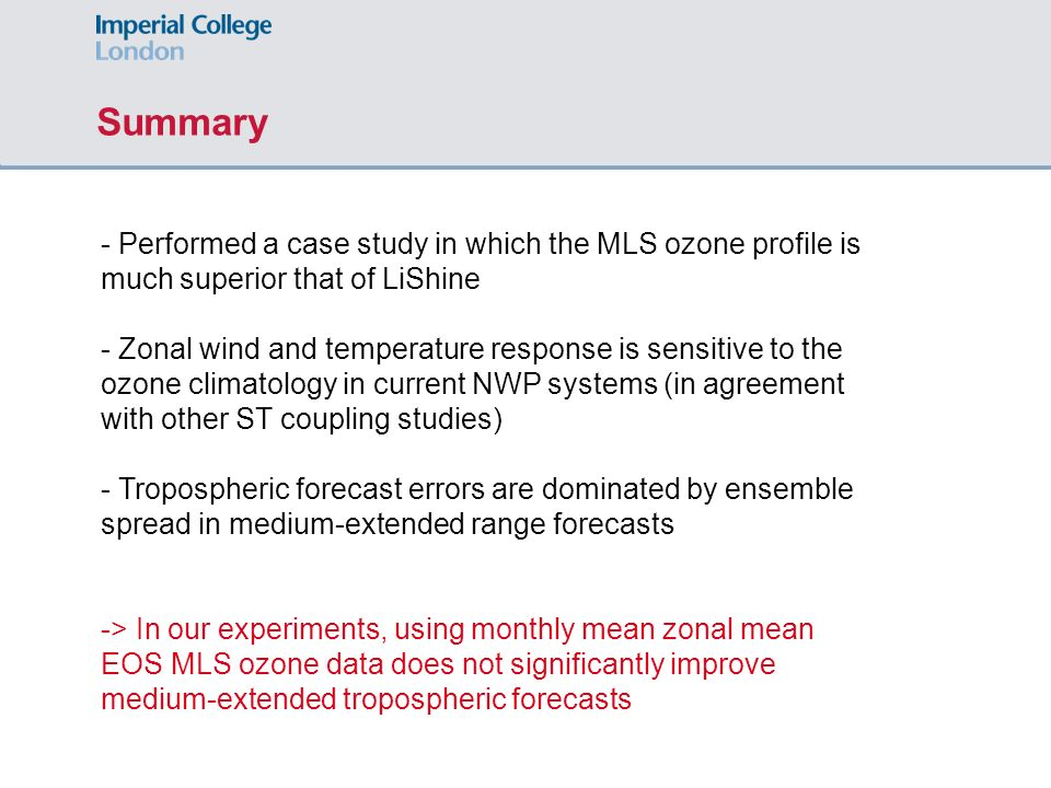 Summary - Performed a case study in which the MLS ozone profile is much superior that of LiShine - Zonal wind and temperature response is sensitive to