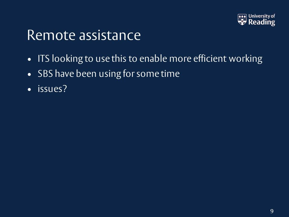 Remote assistance ITS looking to use this to enable more efficient working SBS have been using for some time issues.