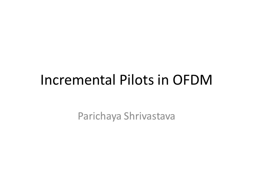 Incremental Pilots in OFDM Parichaya Shrivastava