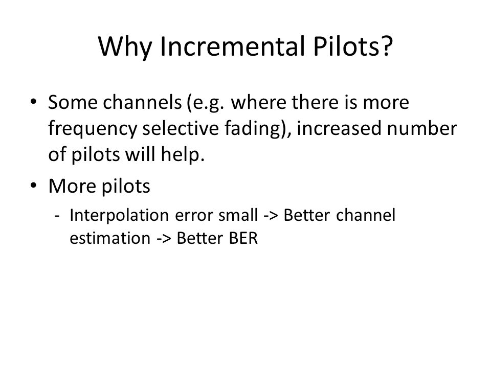 Why Incremental Pilots. Some channels (e.g.