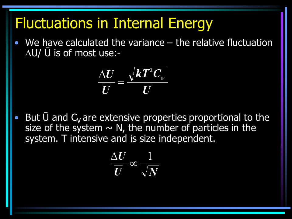 We have calculated the variance – the relative fluctuation U/ Ū is of most use:- But Ū and C V are extensive properties proportional to the size of the system ~ N, the number of particles in the system.