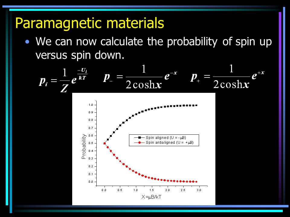 Paramagnetic materials We can now calculate the probability of spin up versus spin down.