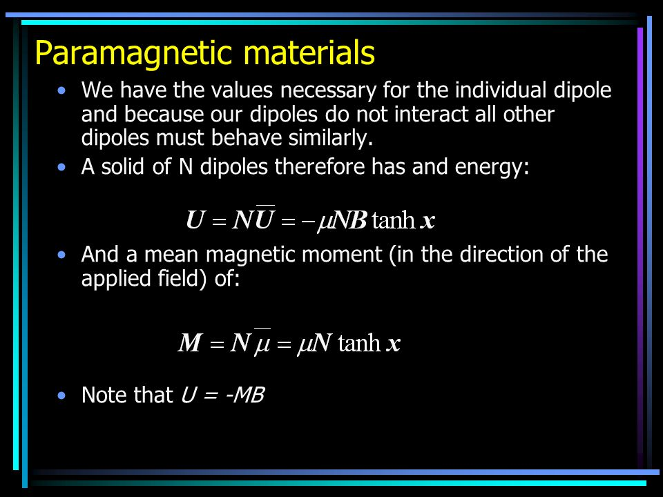 Paramagnetic materials We have the values necessary for the individual dipole and because our dipoles do not interact all other dipoles must behave similarly.