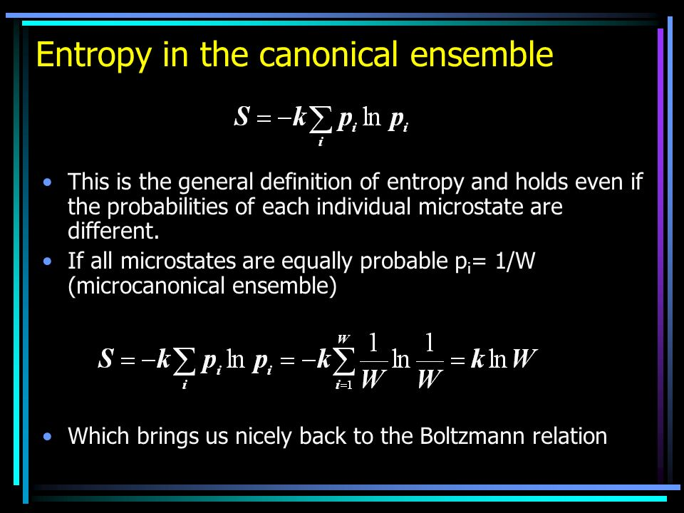 Entropy in the canonical ensemble This is the general definition of entropy and holds even if the probabilities of each individual microstate are different.