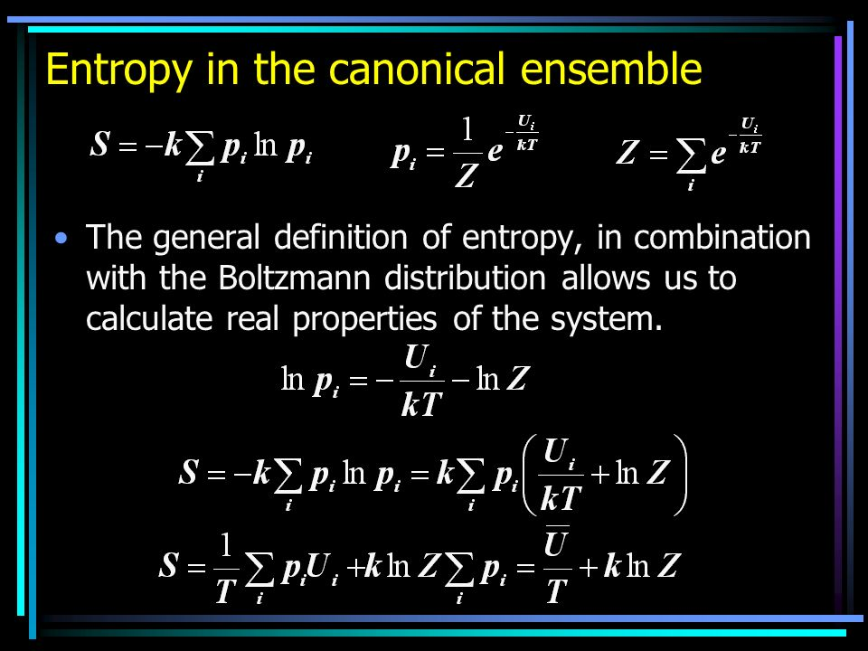 Entropy in the canonical ensemble The general definition of entropy, in combination with the Boltzmann distribution allows us to calculate real properties of the system.