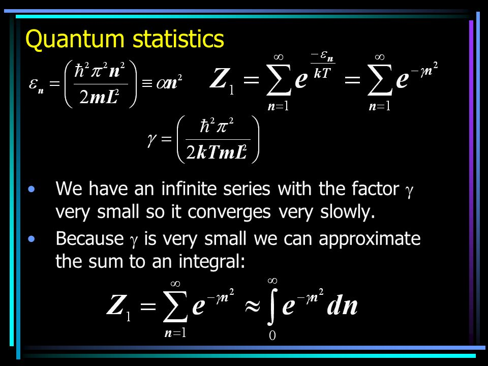 Quantum statistics We have an infinite series with the factor very small so it converges very slowly. Because is very small we can approximate the sum