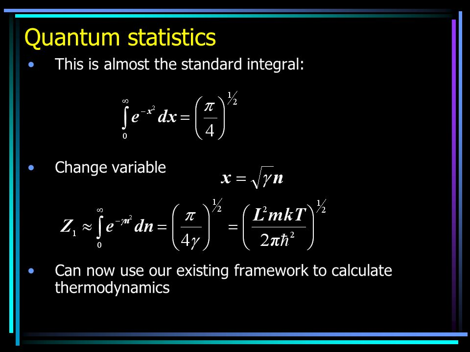 Quantum statistics This is almost the standard integral: Change variable Can now use our existing framework to calculate thermodynamics