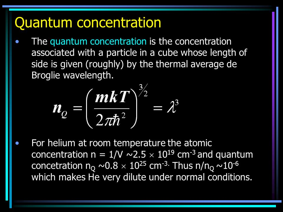 Quantum concentration The quantum concentration is the concentration associated with a particle in a cube whose length of side is given (roughly) by t
